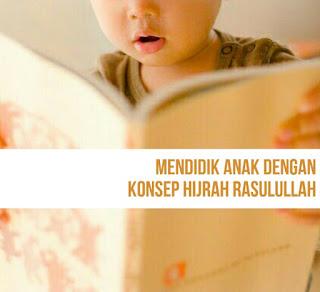 Mendidik Anak Dengan Konsep Hijrah Rasulullah