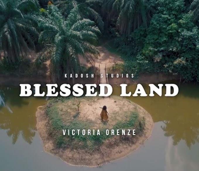 "[MUSIC] Victoria Orenze - ""Blessed Land"""