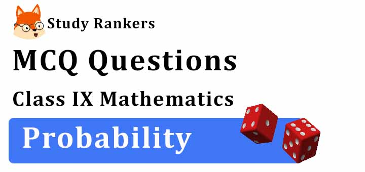 MCQ Questions for Class 9 Maths: Ch 15 Probability