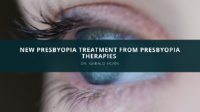 Dr. Gerald Horn Discusses the Progress of a New Presbyopia Treatment from Presbyopia Therapies