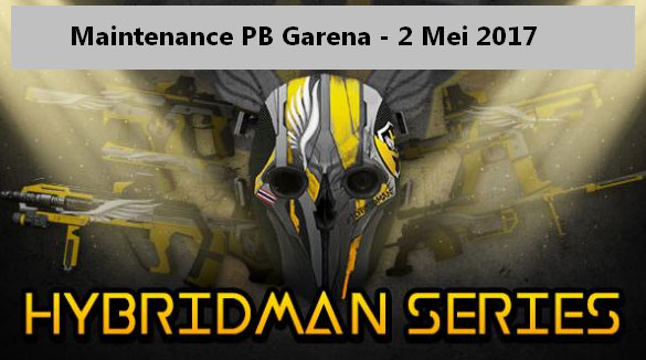 Server Maintenance PB Garena 2 Mei 2017 Seri Hybridman