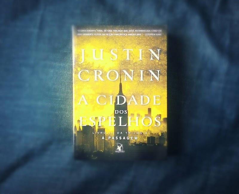[RESENHA #238] A CIDADE DOS ESPELHOS - JUSTIN CRONIN