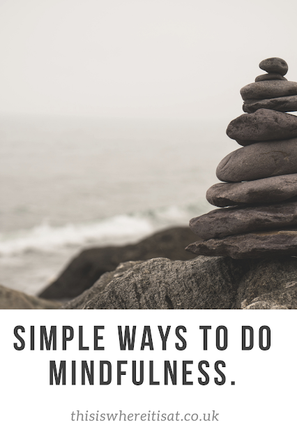 simple ways to do mindfulness.