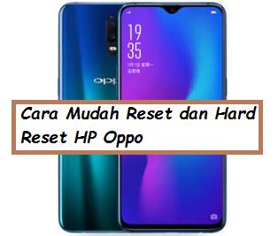Cara Mudah Reset dan Hard Reset HP Oppo Lupa Password