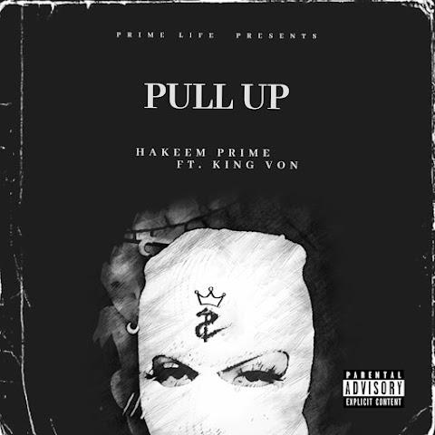 NEW Single: Hakeem Prime - Pull Up Ft. King Von
