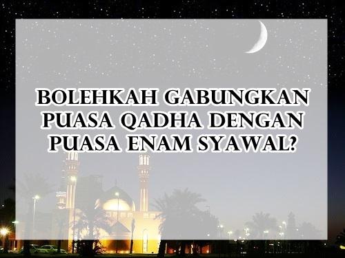 Bolehkah Gabungkan Puasa Qadha Dengan Puasa Enam Syawal???