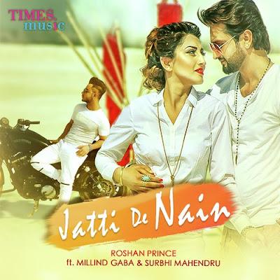Jatti De Nain - Millind Gaba, Roshan Prince