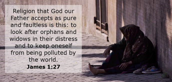 Religion that God our Father accepts as pure and faultless is this: to look after orphans and widows in their distress and to keep oneself from being polluted by the world.