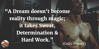 "Motivational Quotes For Work: ""A dream doesn't become reality through magic; it takes sweat, determination and hard work."" - Colin Powell"