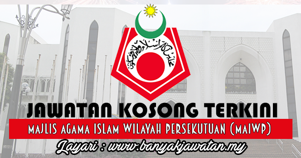 Jawatan Kosong 2017 di Majlis Agama Islam Wilayah Persekutuan (MAIWP) www.banyakjawatan.my