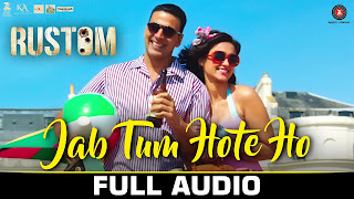 Jab Tum Hote Ho Full Song Mp3 | Rustom 2016