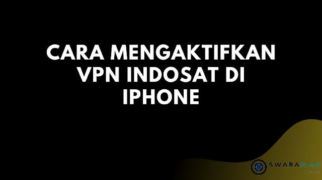 Cara Mengaktifkan VPN Indosat di iPhone