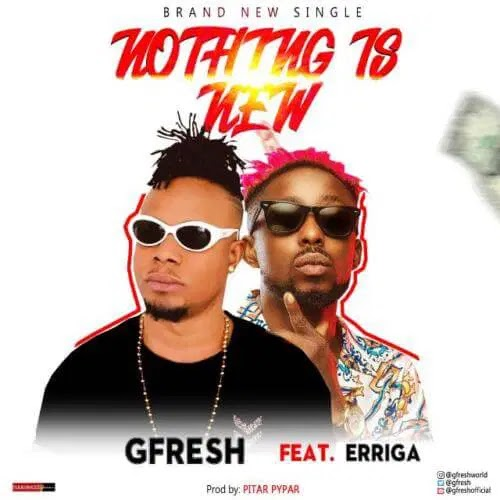 Download Mp3: GFresh – Nothing Is New ft. Erriga