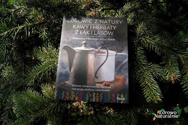 Zdrowie z natury. Kawy i herbaty z łąk i lasów - Katarzyna Mikulska i Artur Bokła