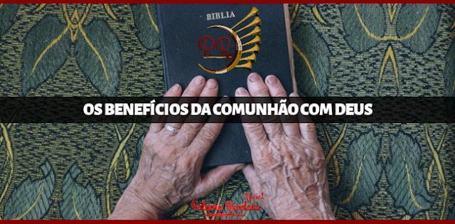 OS BENEFÍCIOS DA COMUNHÃO COM DEUS