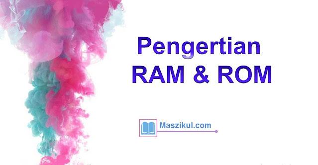 Pengertian RAM & ROM : Peran dan Beberapa Jenisnya