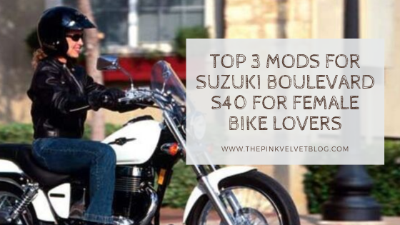 Top 3 Mods for Suzuki Boulevard S40 For Female Bike Lovers