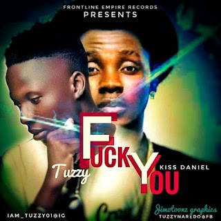 DOWNLOAD MUSIC MP3: Fvck You- Tuzzy Ft Kizz Daniel (Cover