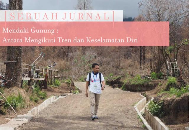[Sebuah Jurnal] Mendaki Gunung : Antara Mengikuti Tren dan Keselamatan Diri