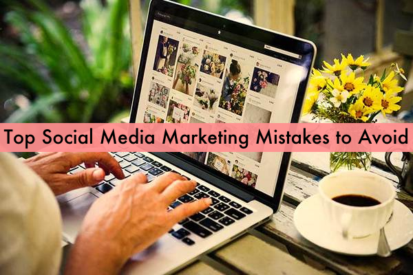 Top Social Media Marketing Mistakes to Avoid