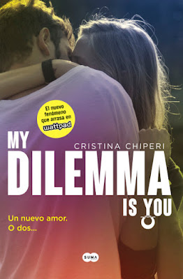 LIBRO - My Dilemma Is You 1  Un Nuevo Amor. O Dos... Cristina Chiperi (Suma - 15 Septiembre 2016) NOVELA ROMANTICA - Wattpad Edición papel & digital ebook kindle Comprar en Amazon España