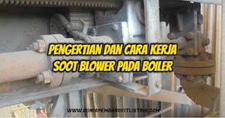 Pengertian dan Cara Kerja Soot Blower Pada Boiler