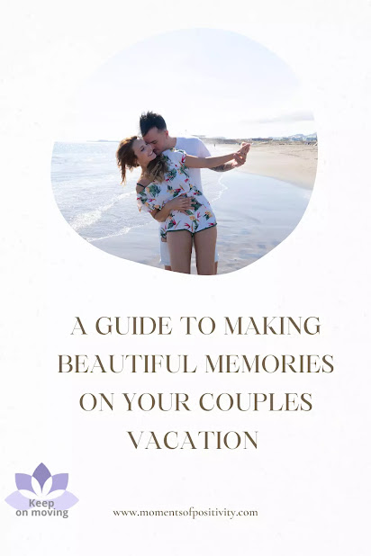 A Guide to Making Beautiful Memories on Your Couples Vacation 1