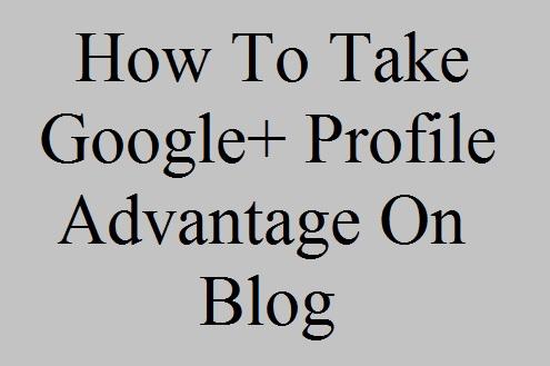 How To Take Google+ Profile Advantage On Blog