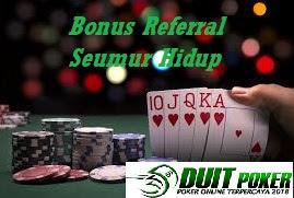 Agen Poker Online Ini Memberikan Bonus Referral Seumur Hidup