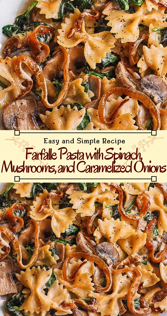 Farfalle Pasta with Spinach, Mushrooms, and Caramelized Onions #dinnerrecipe #food #amazingrecipe #easyrecipe