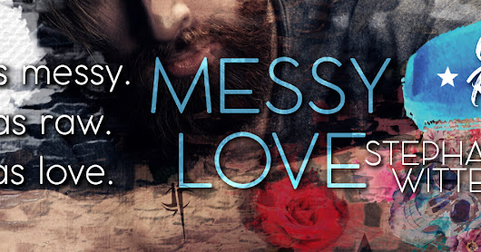 Cover Reveal & Giveaway - Messy Love by Stephanie Witter