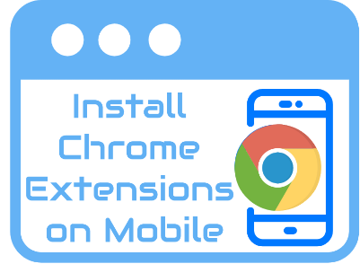 Install Chrome extension for android in 5 very simple steps