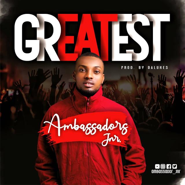 "Ambassador Jnr - Greatest ""Music Mp3"""