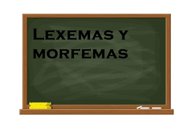 EJEMPLOS DE LEXEMAS Y MORFEMAS