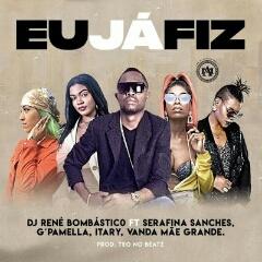 DJ René Bombastico feat. Serafina Sanches, G Pamella, Itary & Vanda Mãe Grande - Eu Já Fiz (2020) [Download]