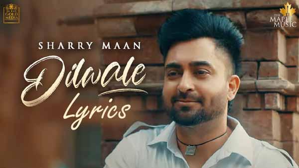 Dilwale Lyrics Sharry Maan | Punjabi Song