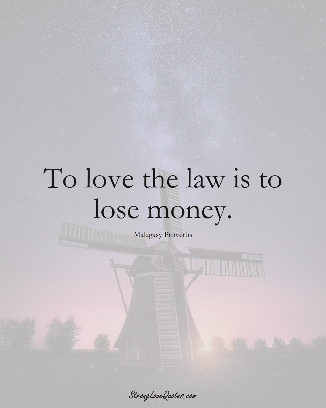To love the law is to lose money. (Malagasy Sayings);  #AfricanSayings