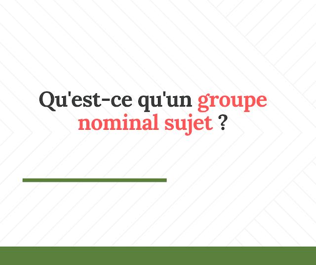 Qu'est-ce qu'un groupe nominal sujet ?