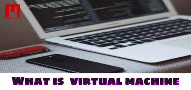 What is a virtual machine? - Know the types, advantages and disadvantages of virtual machines! 2019