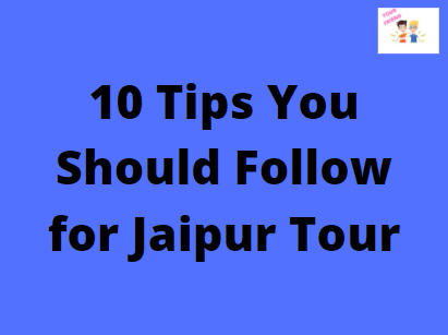 10 Tips You Should Follow for Jaipur Tour