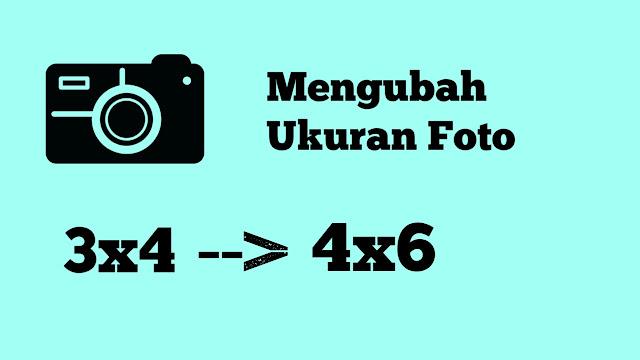 Cara Mengubah Ukuran Foto 3x4 dan 4x6 Via Online Tanpa Photoshop