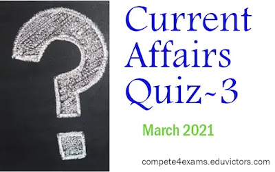 March 2021 Current Affairs Quiz-3 (#currentAffairs)(#ssc)(#bankpo)(#compete4exams)(#eduvictors)