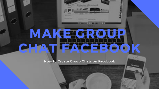 How To Create A Group Chat On Facebook<br/>