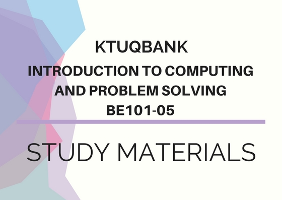 Introduction To Computing And Problem Solving | BE101-05 | Study Materials