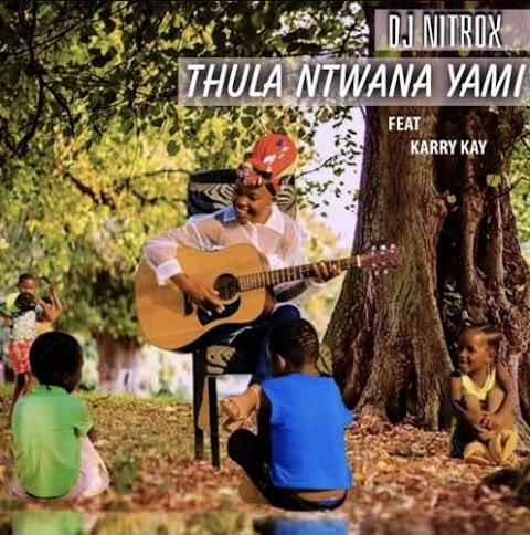 DJ Nitrox – Thula Ntwanayami feat. KarryKay