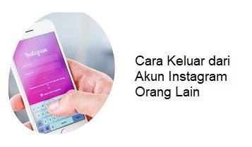 Cara Keluar Dari Akun Instagram Orang Lain