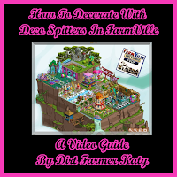 How To Decorate With Deco Spitters In FarmVille A Video Guide By Dirt Farmer Katy