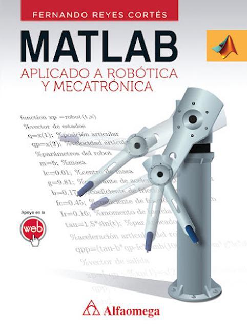 MATLAB aplicado a Robótica y Mecatrónica – Fernando Reyes Cortés