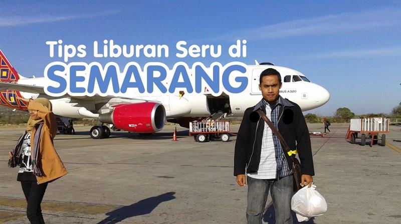 Tips Liburan Seru di Semarang