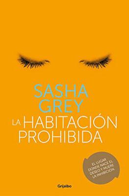 LIBRO - La habitación prohibida Sasha Grey  (Grijalbo - 8 marzo 2018)  Literatura - Novela - Erótica | A partir de 18 años  COMPRAR ESTE LIBRO EN AMAZON ESPAÑA